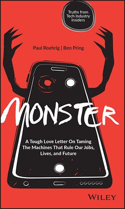 Pring, Ben - Monster: A Tough Love Letter On Taming the Machines that Rule our Jobs, Lives, and Future, ebook