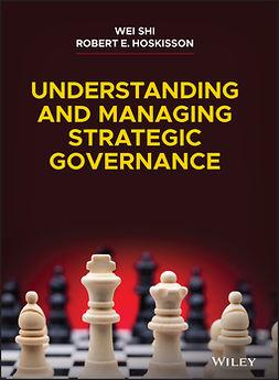 Hoskisson, Robert E. - Understanding and Managing Strategic Governance, e-bok