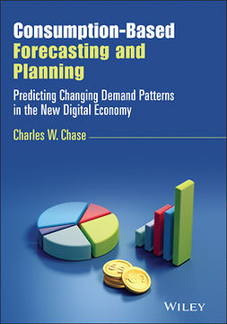 Chase, Charles W. - Consumption-Based Forecasting and Planning: Predicting Changing Demand Patterns in the New Digital Economy, ebook