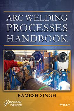 Singh, Ramesh - Arc Welding Processes Handbook, e-kirja