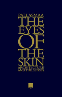 Pallasmaa, Juhani - The Eyes of the Skin: Architecture and the Senses, e-bok