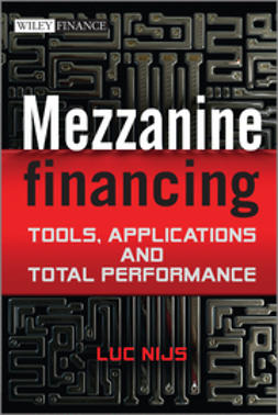 Nijs, Luc - Mezzanine Financing: Tools, Applications and Total Performance, e-kirja