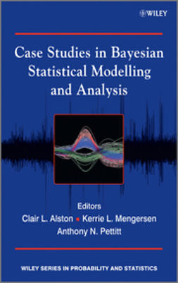 Alston, Clair L. - Case Studies in Bayesian Statistical Modelling and Analysis, e-kirja