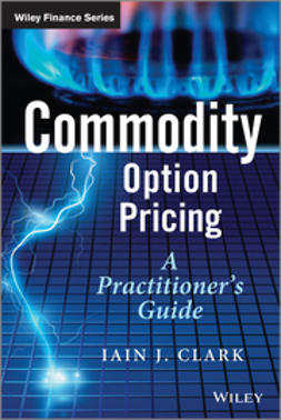 Clark, Iain J. - Commodity Option Pricing: A Practitioner's Guide, ebook