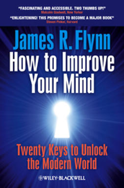 Flynn, James R. - How To Improve Your Mind: 20 Keys to Unlock  the Modern World, ebook
