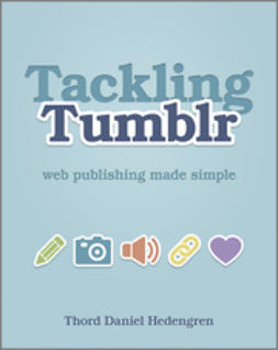 Hedengren, Thord Daniel - Tackling Tumblr: Web Publishing Made Simple, ebook