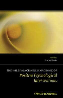 Parks, Acacia C. - The Wiley-Blackwell Handbook of Positive Psychological Interventions, ebook
