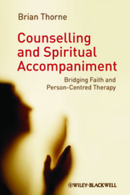 Thorne, Brian - Counselling and Spiritual Accompaniment: Bridging Faith and Person-Centred Therapy, ebook