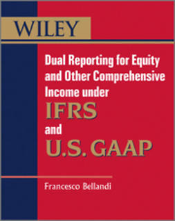 Bellandi, Francesco - Dual Reporting for Equity and Other Comprehensive Income under IFRSs and U.S. GAAP, ebook