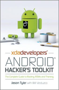 Tyler, Jason - XDA Developers' Android Hacker's Toolkit: The Complete Guide to Rooting, ROMs and Theming, ebook