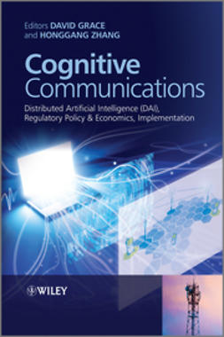 Grace, David - Cognitive Communications: Distributed Artificial Intelligence (DAI), Regulatory Policy and Economics, Implementation, ebook