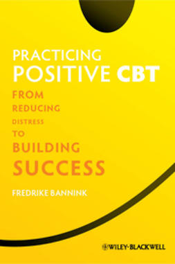 Bannink, Fredrike - Practicing Positive CBT: From Reducing Distress to Building Success, e-kirja
