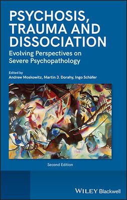 Dorahy, Martin J. - Psychosis, Trauma and Dissociation: Evolving Perspectives on Severe Psychopathology, e-kirja