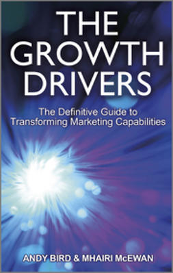 Bird, Andy - The Growth Drivers: The Definitive Guide to Transforming Marketing Capabilities, e-kirja