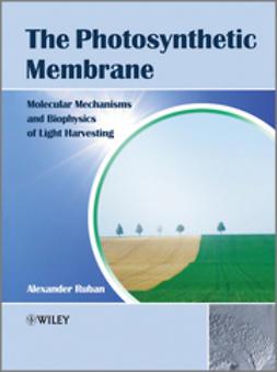 Ruban, Alexander V. - The Photosynthetic Membrane: Molecular Mechanisms and Biophysics of Light Harvesting, e-bok