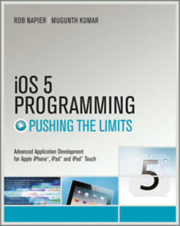 Napier, Rob - iOS 5 Programming Pushing the Limits: Developing Extraordinary Mobile Apps for Apple iPhone, iPad, and iPod Touch, ebook