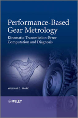 Mark, William D. - Performance-Based Gear Metrology: Kinematic - Transmission - Error Computation and Diagnosis, e-kirja