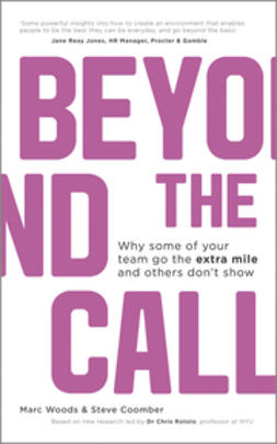 Woods, Marc - Beyond The Call: Why Some of Your Team Go the Extra Mile and Others Don't Show, ebook