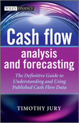 Jury, Timothy - Cash Flow Analysis and Forecasting: The Definitive Guide to Understanding and Using Published Cash Flow Data, e-kirja