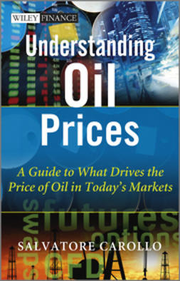 Carollo, Salvatore - Understanding Oil Prices: A Guide to What Drives the Price of Oil in Today's Markets, ebook