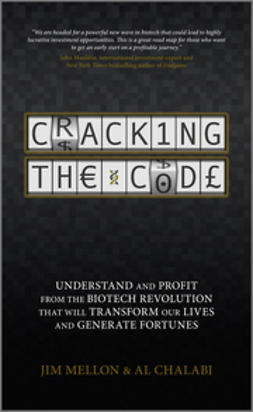 Mellon, Jim - Cracking the Code: Understand and Profit from the Biotech Revolution That Will Transform Our Lives and Generate Fortunes, ebook