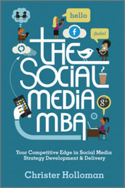 Holloman, Christer - The Social Media MBA: Your Competitive Edge in Social Media Strategy Development and Delivery, ebook
