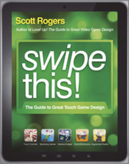 Rogers, Scott - Swipe This!: The Guide to Great Tablet Game Design, ebook