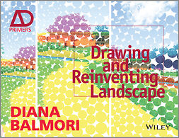 Balmori, Diana - Drawing and Reinventing Landscape, AD Primer, ebook