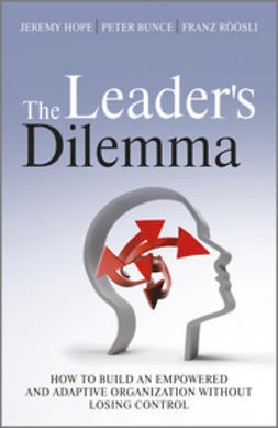 Hope, Jeremy - The Leader's Dilemma: How to Build an Empowered and Adaptive Organization Without Losing Control, ebook