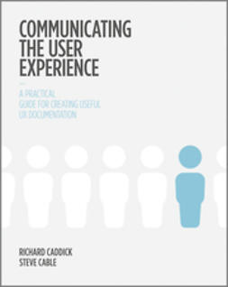 Caddick, Richard - Communicating the User Experience: A Practical Guide for Creating Useful UX Documentation, ebook