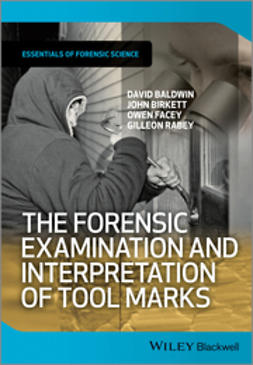 Baldwin, David - The Forensic Examination and Interpretation of Tool Marks, ebook