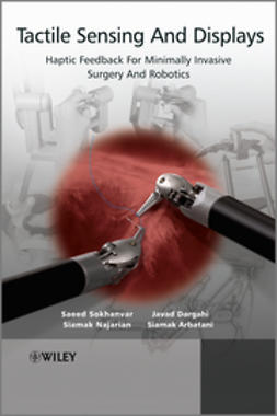 Dargahi, Javad - Tactile Sensing and Display: Haptic Feedback For Minimally Invasive Surgery And Robotics, ebook