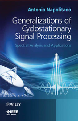 Napolitano, Antonio - Generalizations of Cyclostationary Signal Processing: Spectral Analysis and Applications, ebook