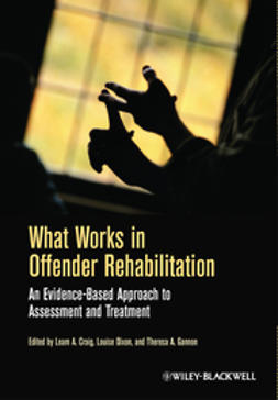 Craig, Leam A. - What Works in Offender Rehabilitation: An Evidence-Based Approach to Assessment and Treatment, ebook