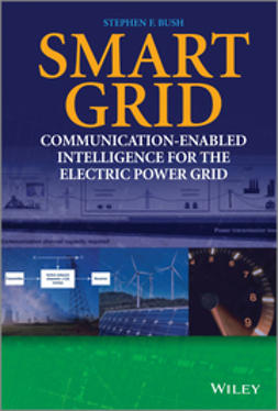 Bush, Stephen F. - Smart Grid: Communication-Enabled Intelligence for the Electric Power Grid, ebook