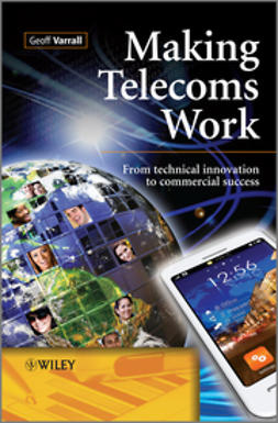 Varrall, Geoff - Making Telecoms Work: From Technical Innovation to Commercial Success, ebook