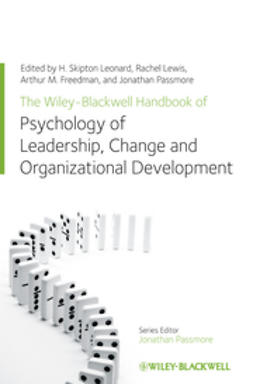 Leonard, H. Skipton - The Wiley-Blackwell Handbook of the Psychology of Leadership, Change and Organizational Development, ebook
