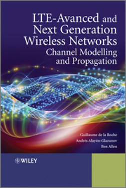 Roche, Guillaume de la - LTE-Advanced and Next Generation Wireless Networks: Channel Modelling and Propagation, e-kirja