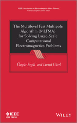 Ergul, Ozgur - The Multilevel Fast Multipole Algorithm (MLFMA) for Solving Large-Scale Computational Electromagnetics Problems, e-bok