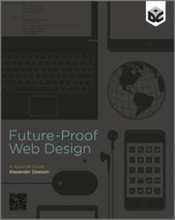 Future-proof web design : a survival guide / Alexander Dawson