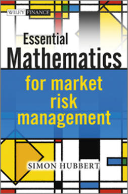 Hubbert, Simon - Essential Mathematics for Market Risk Management, e-kirja