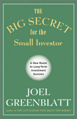 Greenblatt, Joel - The Big Secret for the Small Investor: A New Route to Long-Term Investment Success, ebook
