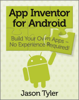 Tyler, Jason - App Inventor for Android: Build your own apps - no experience required!, ebook