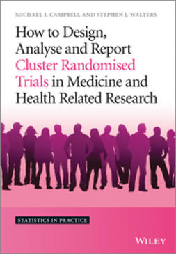 Campbell, Michael J. - How to Design, Analyse and Report Cluster Randomised Trials in Medicine and Health Related Research, e-bok