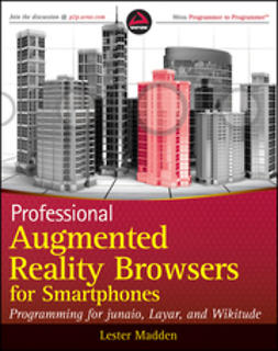 Madden, Lester - Professional Augmented Reality Browsers for Smartphones: Programming for junaio, Layar and Wikitude, ebook