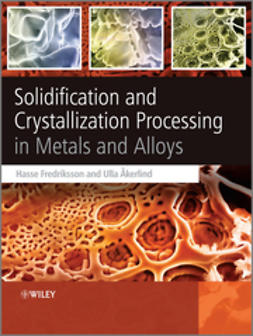 Fredriksson, Hasse - Solidification and Crystallization Processing in  Metals and Alloys, ebook