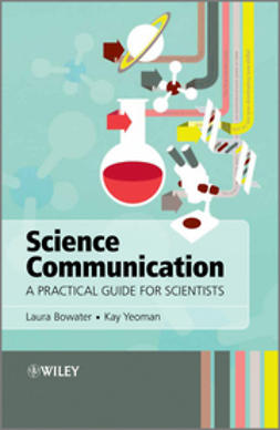 Bowater, Laura - Science Communication: A Practical Guide for Scientists, ebook