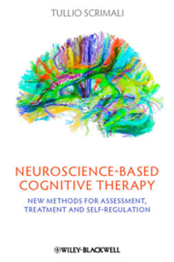 Scrimali, Tullio - Neuroscience-based Cognitive Therapy: New Methods for Assessment, Treatment and Self-Regulation, ebook