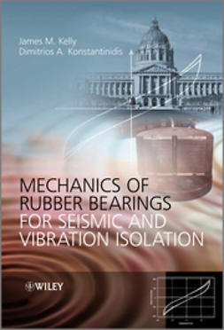 Kelly, James M. - Mechanics of Rubber Bearings for Seismic and Vibration Isolation, ebook