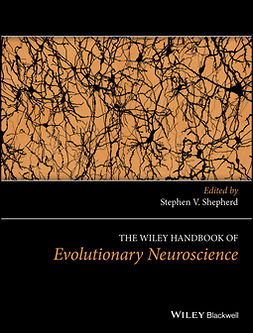 Shepherd, Stephen V. - The Wiley Handbook of Evolutionary Neuroscience, ebook